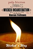 Wicked Incarceration (Wicked's Way #3)