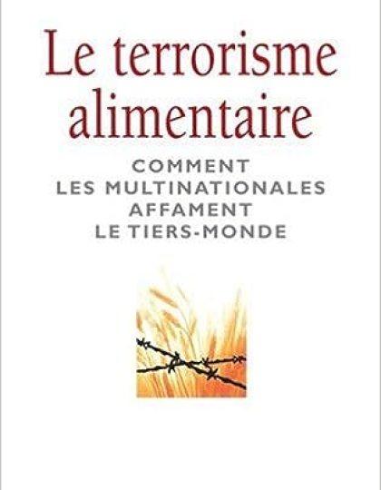 Le terrorisme alimentaire. : Comment les multinationales affament le Tiers-Monde