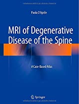 MRI of Degenerative Disease of the Spine: A Case-Based Atlas