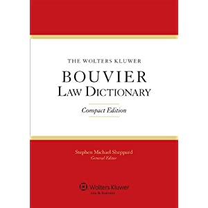 The Wolters Kluwer Bouvier Law Dictionary: 2011 Student Edition