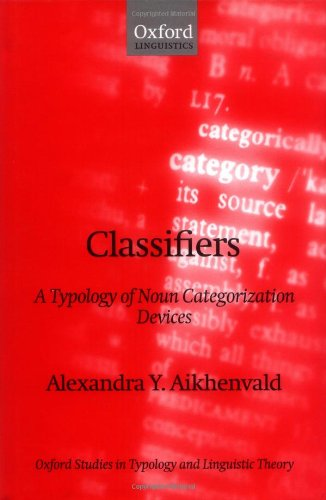 Classifiers: A Typology of Noun Categorization Devices (Oxford Studies in Typology and Linguistic Theory)