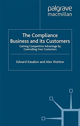 The Compliance Business and Its Customers: Gaining Competitive Advantage by Controlling Your Customers