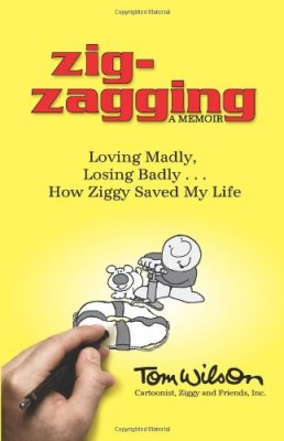 Zig-Zagging: Loving Madly, Losing Badly... How Ziggy Saved My Life by Tom Wilson Jr.