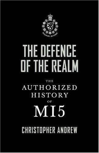 The Defence Of The Realm : The Authorized History Of MI5