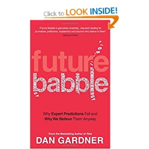 Future Babble: Why Expert Predictions Fail and Why We Believe them Anyway