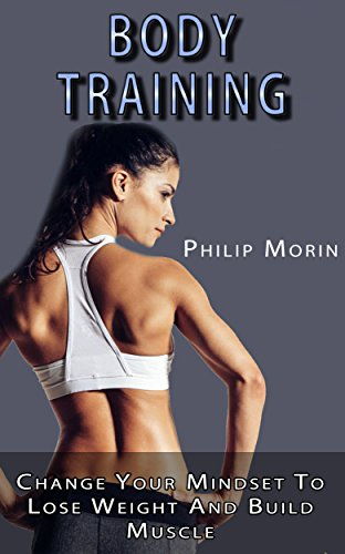 Body Training: Change Your Mindset to Lose Weight and Build Muscle (Fitness Quotes) (Health Fitness Quotes Weight Loss Inspirational Happiness)
