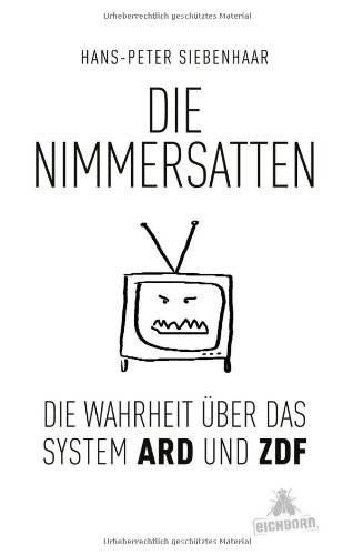 Die Nimmersatten: Die Wahrheit über das System ARD und ZDF