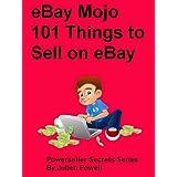 eBay Mojo - 101 Things to Sell on eBay (eBay Mojo Powerseller Secrets)