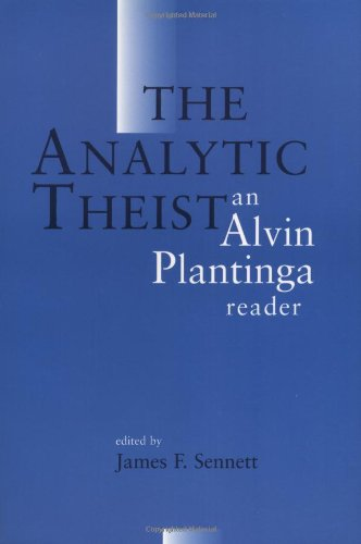 The Analytic Theist: An Alvin Plantinga Reader