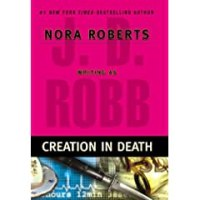 CREATION IN DEATH, Nora's latest J.D. Robb