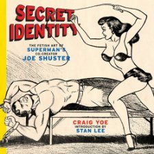 Secret Identity: The Fetish Art of Superman's Co-creator Joe Shuster [Hardcover] [2009] 1St Edition Ed. Craig Yoe, Joe Shuster, Stan Lee