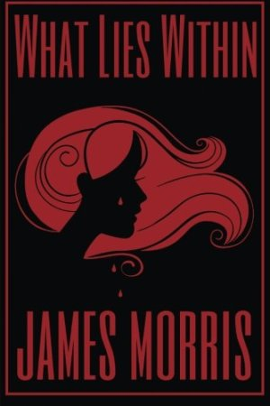 What Lies Within by James Morris | Featured Book of the Day | wearewordnerds.com