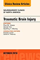 Traumatic Brain Injury, An Issue of Neurosurgery Clinics of North America, 1e (The Clinics: Surgery)