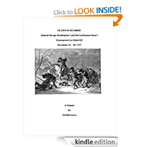 Six Days in December: General George Washington's and the Continental Army's Encampment on Rebel Hill, December 13 - 19, 1777
