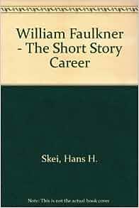 Amazon.com: William Faulkner: The Short Story Career ...