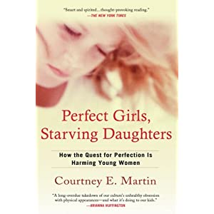 Perfect Girls, Starving Daughters: How the Quest for Perfection is Harming Young Women (Paperback)