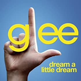 Dream A Little Dream (Glee Cast Version)