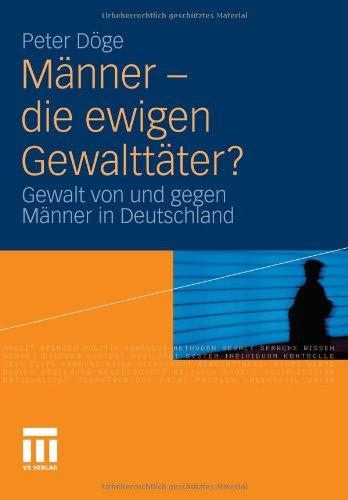 Männer - Die Ewigen Gewalttäter?: Gewalt von und gegen Männer in Deutschland (German Edition)