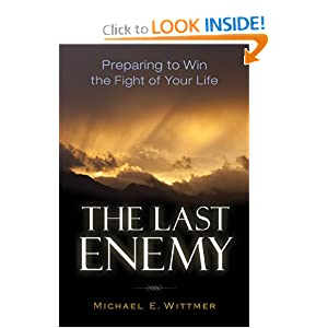The Last Enemy:  Preparing to Win the Fight of Your Life:
