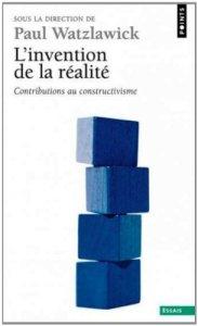 L'invention de la réalité - contributions au constructivisme.