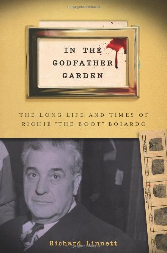 "In the Godfather Garden: The Long Life and Times of Richie ""the Boot"" Boiardo (Rivergate Regionals Collection)"