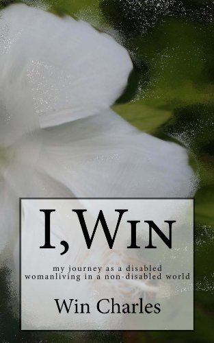 I,Win (Hope and Life my journey as a woman with cerebral palsy living in a non- disabled world)