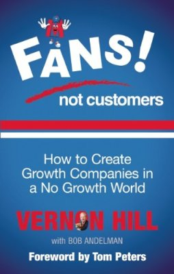 Fans Not Customers: How to Create Growth Companies in a No Growth World by Vernon Hill with Bob Andelman