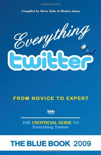 Everything twitter - From Novice To Expert: The Unofficial Guide to Everything Twitter - THE BLUE BOOK (Black & White Edition)