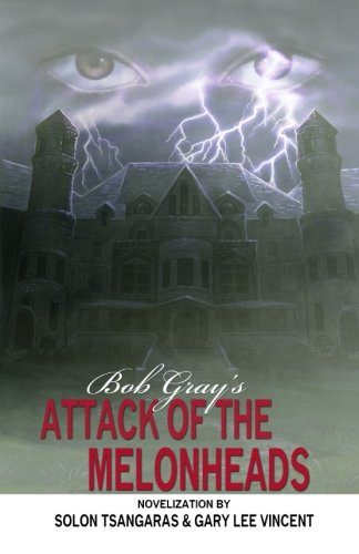 Bob Gray's Attack of the Melonheads by Solon Tsangaras and Gary Lee Vincent