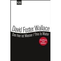 Das hier ist Wasser : Anstiftung zum Denken ; [This is water] / David Foster Wallace