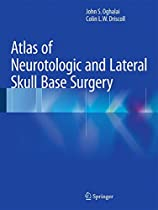 Atlas of Neurotologic and Lateral Skull Base Surgery