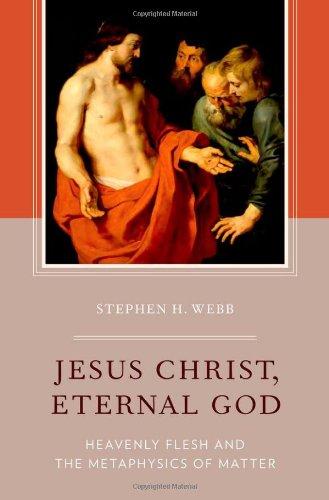 Jesus Christ, Eternal God: Heavenly Flesh and the Metaphysics of Matter