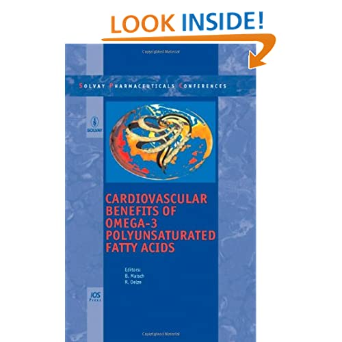Cardiovascular Benefits of Omega-3 Polyunsaturated Fatty Acids: Volume 7 Solvay Pharmaceuticals Conferences B. Maisch and R. Oelze