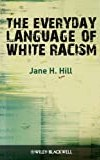 The Everyday Language of White Racism (Wiley Blackwell Studies in Discourse and Culture)