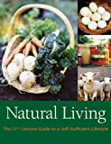 Natural Living: The 21st Century Guide to a Sustainable Lifestyle