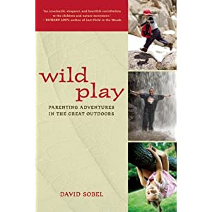 Wild Play: Parenting Adventures in the Great<br /><br /><br /><br /><br /><br /><br /><br /> Outdoors