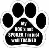 """""""My Dogs Not Spoiled I'm Just Well Trained"""" Car Magnet With Unique Paw Shaped Design Measures 5.2 by 5.2 Inches Covered In High Quality UV Gloss For Weather Protection"""