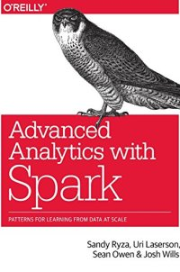 Advanced Analytics with Spark: Patterns for Learning from Data at Scale