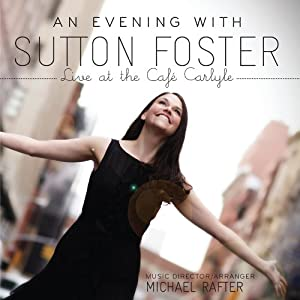 An Evening With Sutton Foster - Live At The Cafe Carlyle