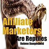 Affiliate Marketers are Reptiles (Affiliate marketers are hacks and the feces of the world)