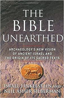 The Bible Unearthed: Archaeology's New Vision of Ancient Israel and the Origin of Its Sacred Texts: Neil Asher Silberman, Israel Finkelstein: 9780684869131: Amazon.com: Books