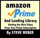 Amazon Prime and Lending Library: Getting the Most Value From Your Prime Subscription