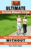 Ultimate Outdoor Workout System: Healthy Weight Loss & Fast Fat Burning Without Expensive Gyms or Exercise Equipment (How To Get Fit Free)