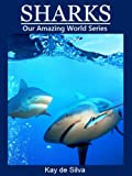 Sharks: Amazing Photos & Fun Facts on Animals in Nature (Our Amazing World Series)