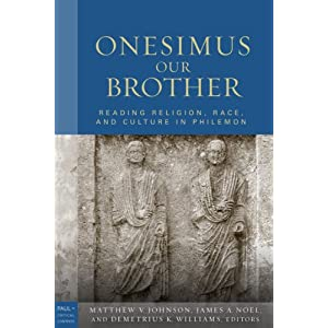 Onesimus Our Brother: Reading Religion, Race, and Slavery in Philemon (Paul in Critical Contexts)