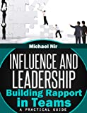 Influence and Leadership, Building Rapport in Teams (The Leadership Series)