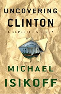 "Cover of ""Uncovering Clinton: A Reporter'..."