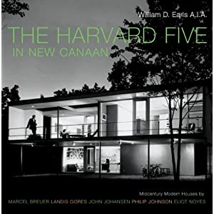 The Harvard Five in New Canaan: Midcentury Modern Houses by Marcel Breuer, Landis Gores, John Johansen, Philip Johnson, Eliot Noyes, and Others