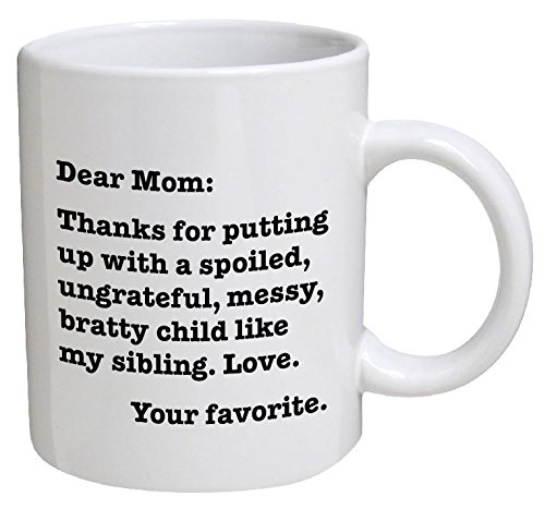 Funny Mug - Dear Mom: Thanks for putting up with a bratty child... Love. Your favorite - 11 OZ Coffee Mugs - Funny Inspirational and sarcasm - By A Mug To Keep TM