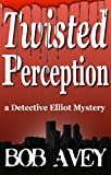 Twisted Perception (Detective Elliot Mystery Book 1)